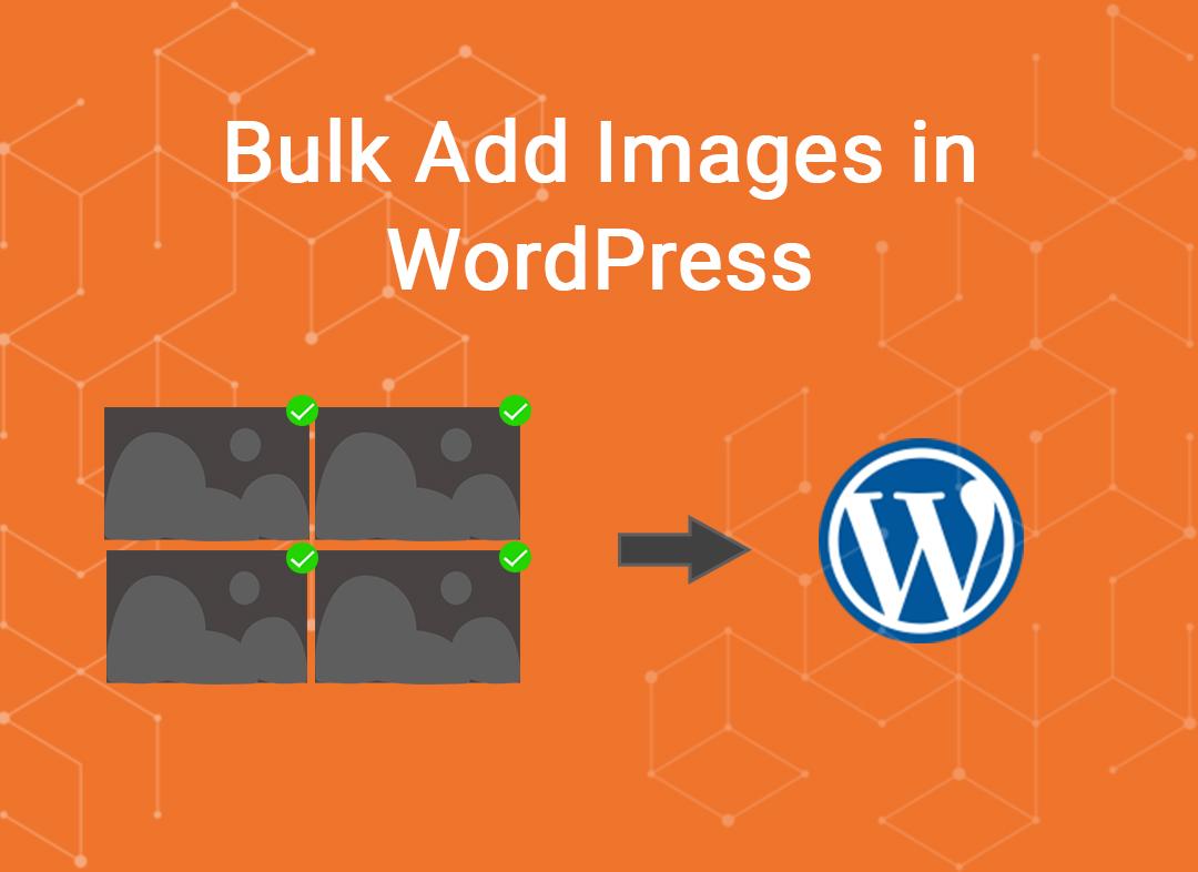 Bulk add images in wordpress